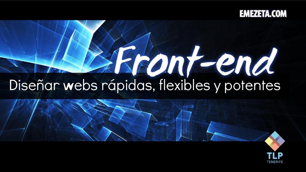 Diseñar webs rápidas, flexibles y potentes