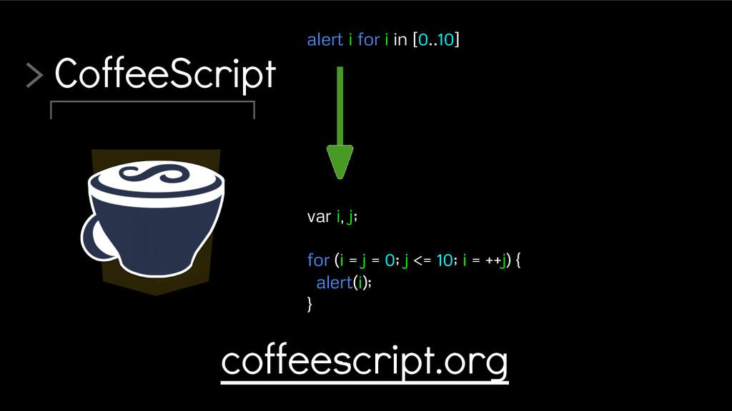 > CoffeeScript var i, j; for (i = j = 0; j <= 1...