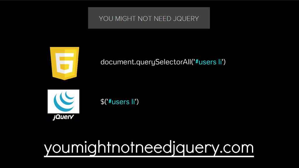 youmightnotneedjquery.com $('#users li') docume...