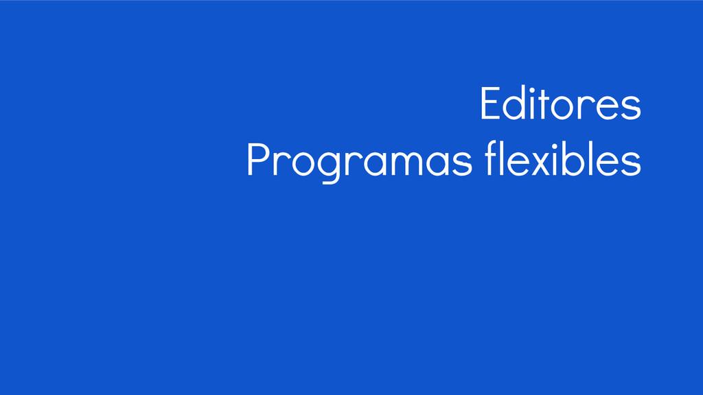 Editores Programas flexibles