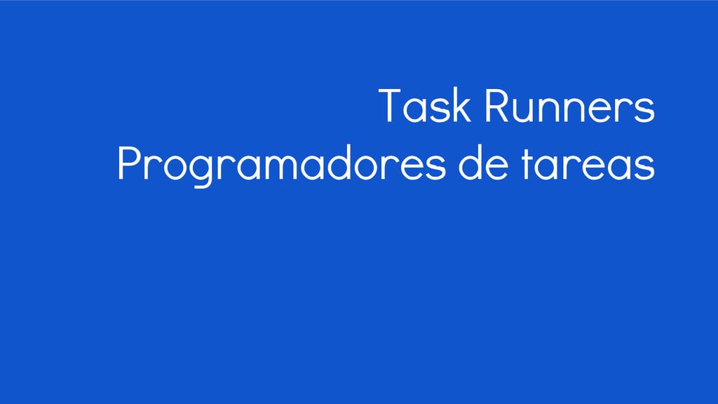 Task Runners Programadores de tareas