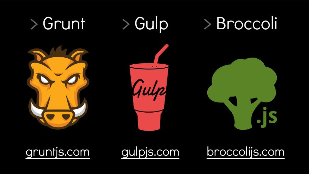 > Grunt > Gulp > Broccoli broccolijs.com gulpjs...