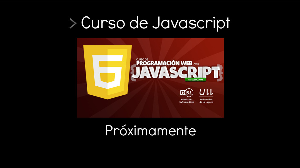 Próximamente > Curso de Javascript