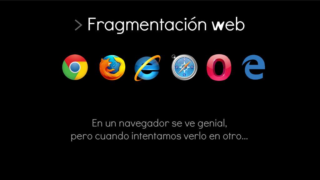 > Fragmentación web En un navegador se ve genia...