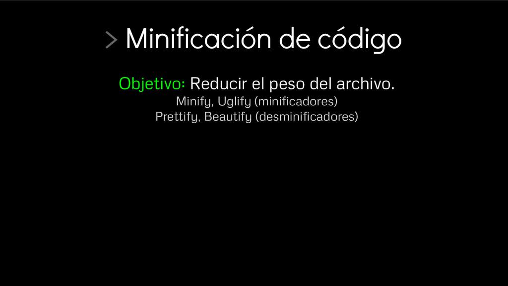 > Minificación de código Objetivo: Reducir el p...