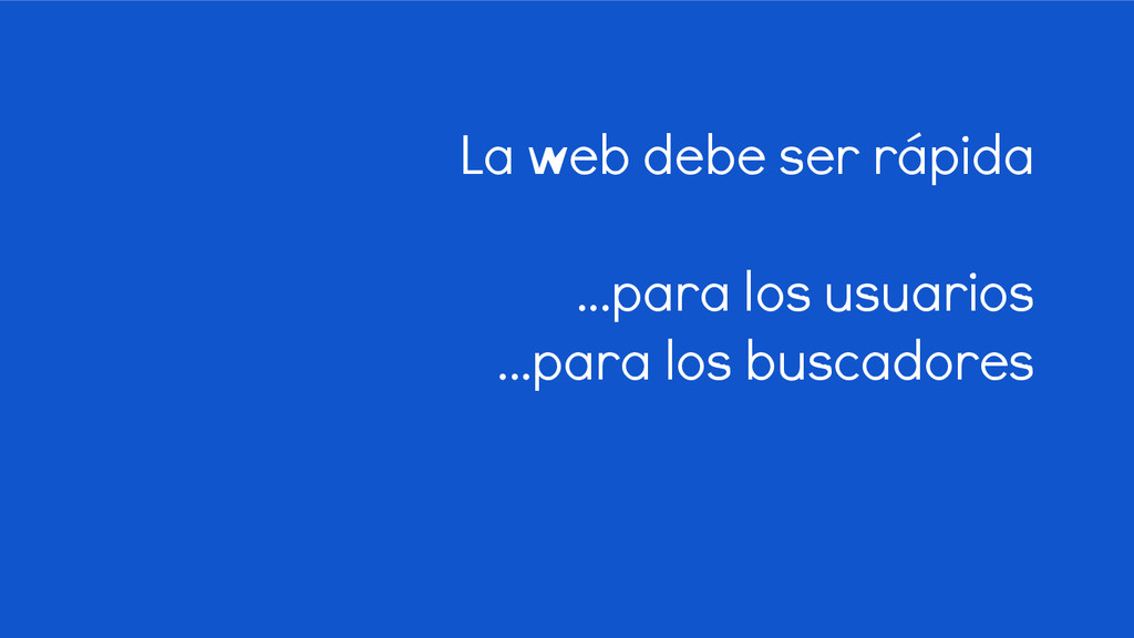 La web debe ser rápida ...para los usuarios ......