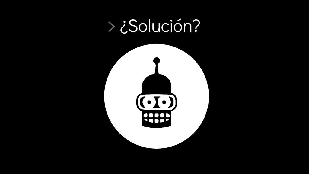 > ¿Solución?