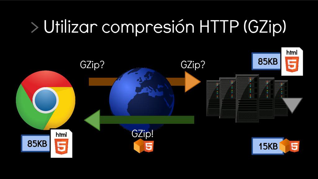 > Utilizar compresión HTTP (GZip) GZip? GZip? 1...