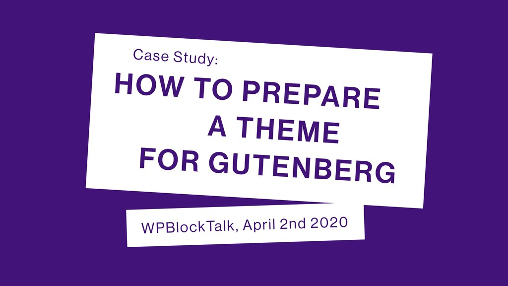 WPBlockTalk, April 2nd 2020 HOW TO PREPARE A TH...