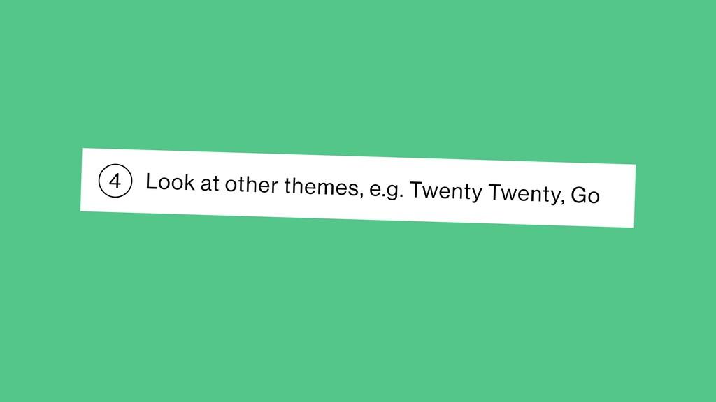 Look at other themes, e.g. Twenty Twenty, Go 4