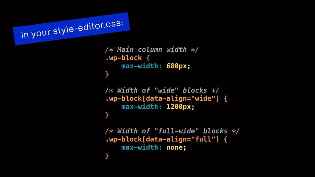 /* Main column width */ .wp-block { max-width: ...
