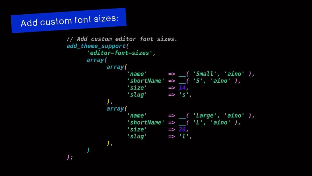 // Add custom editor font sizes. add_theme_supp...