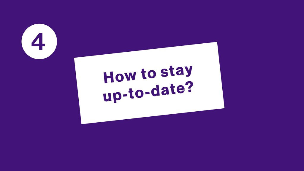 How to stay up-to-date? 4