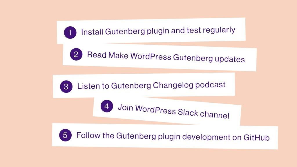 Install Gutenberg plugin and test regularly 1 R...