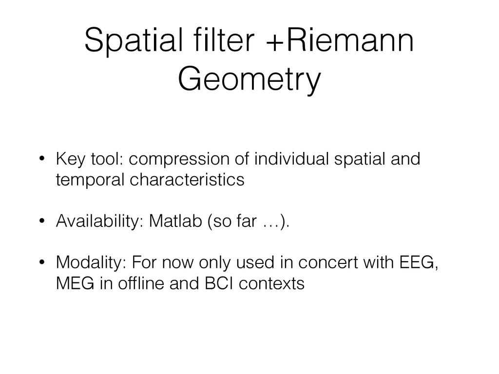 Spatial filter +Riemann Geometry • Key tool: com...