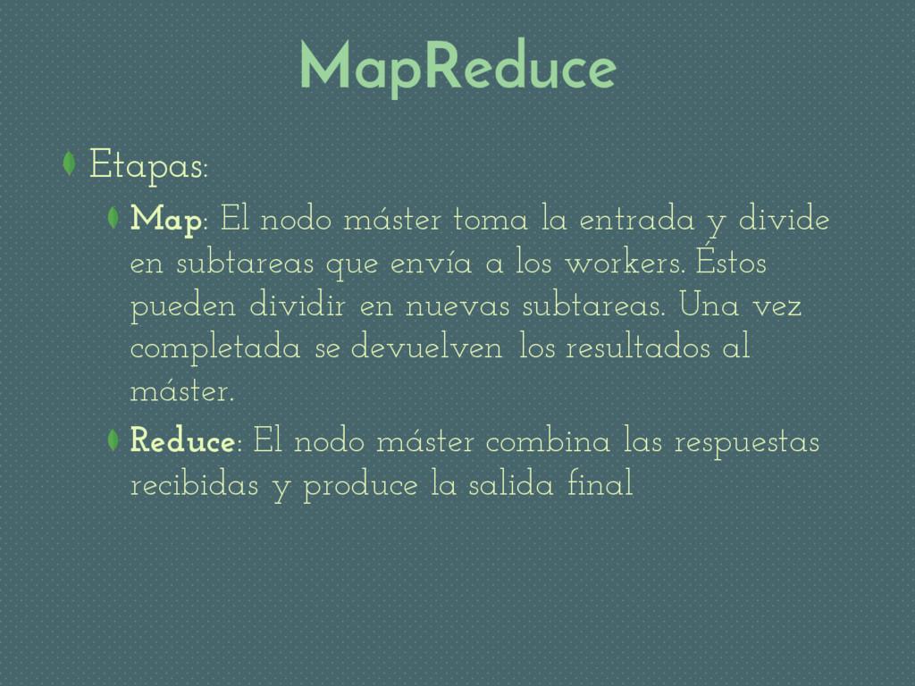 MapReduce Etapas: Map: El nodo máster toma la e...