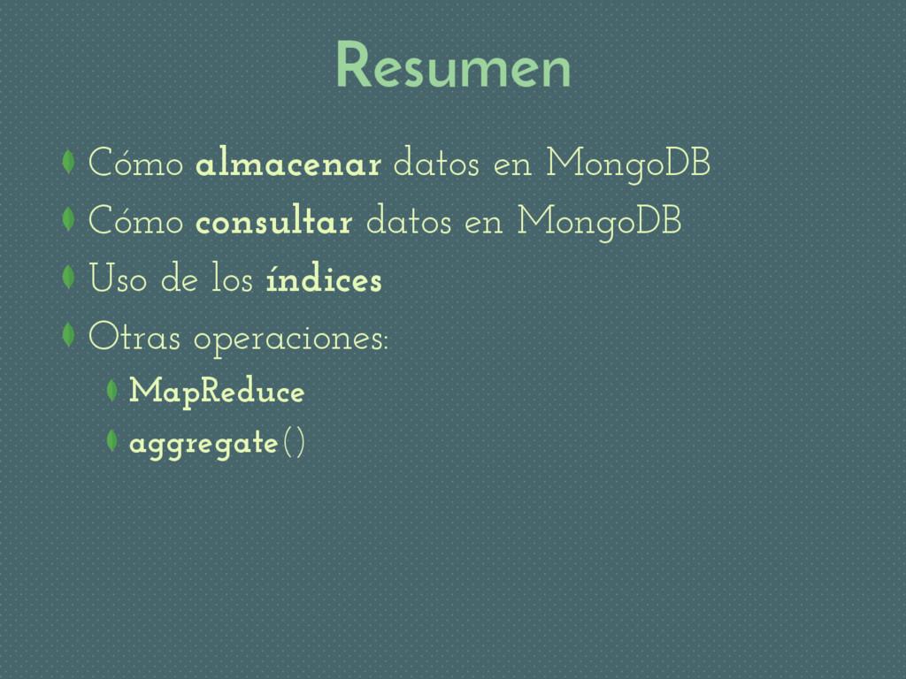 Resumen Cómo almacenar datos en MongoDB Cómo co...