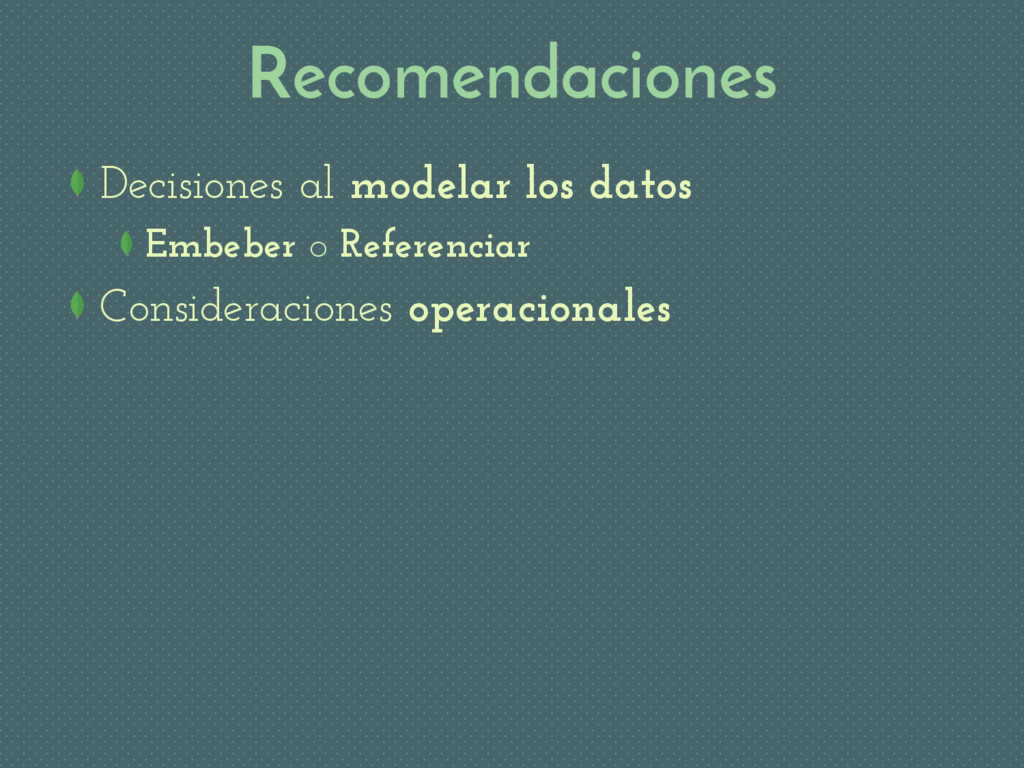 Recomendaciones Decisiones al modelar los datos...