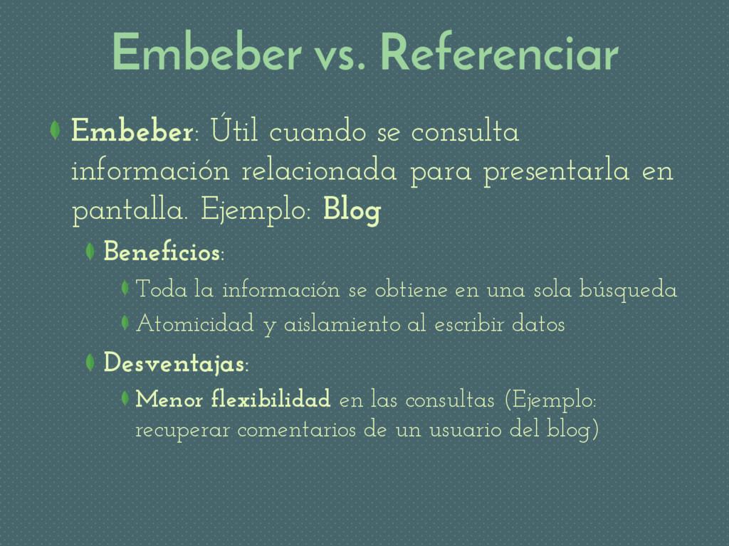 Embeber vs. Referenciar Embeber: Útil cuando se...