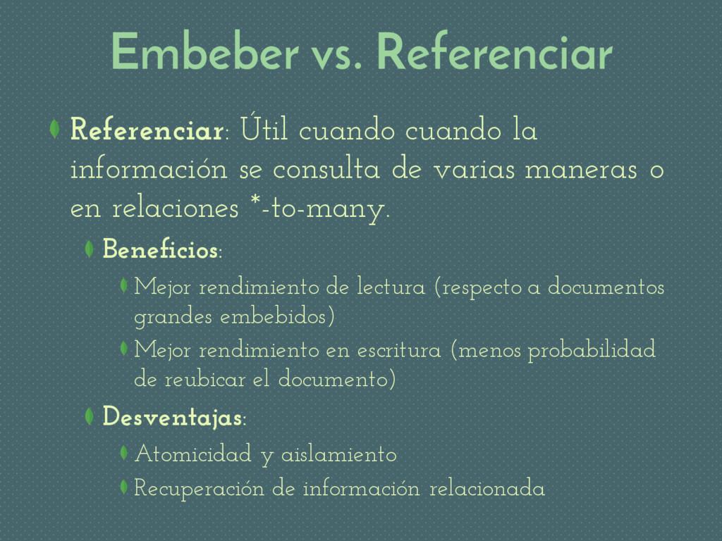 Embeber vs. Referenciar Referenciar: Útil cuand...