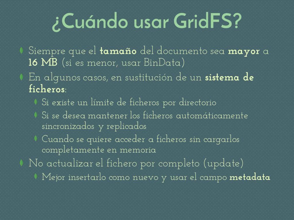 ¿Cuándo usar GridFS? Siempre que el tamaño del ...