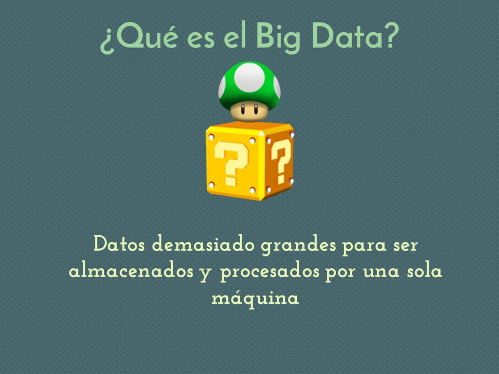 ¿Qué es el Big Data? Datos demasiado grandes pa...