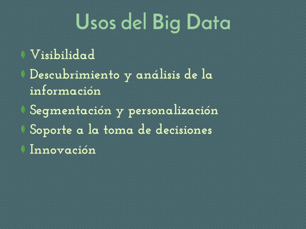 Usos del Big Data Visibilidad Descubrimiento y ...