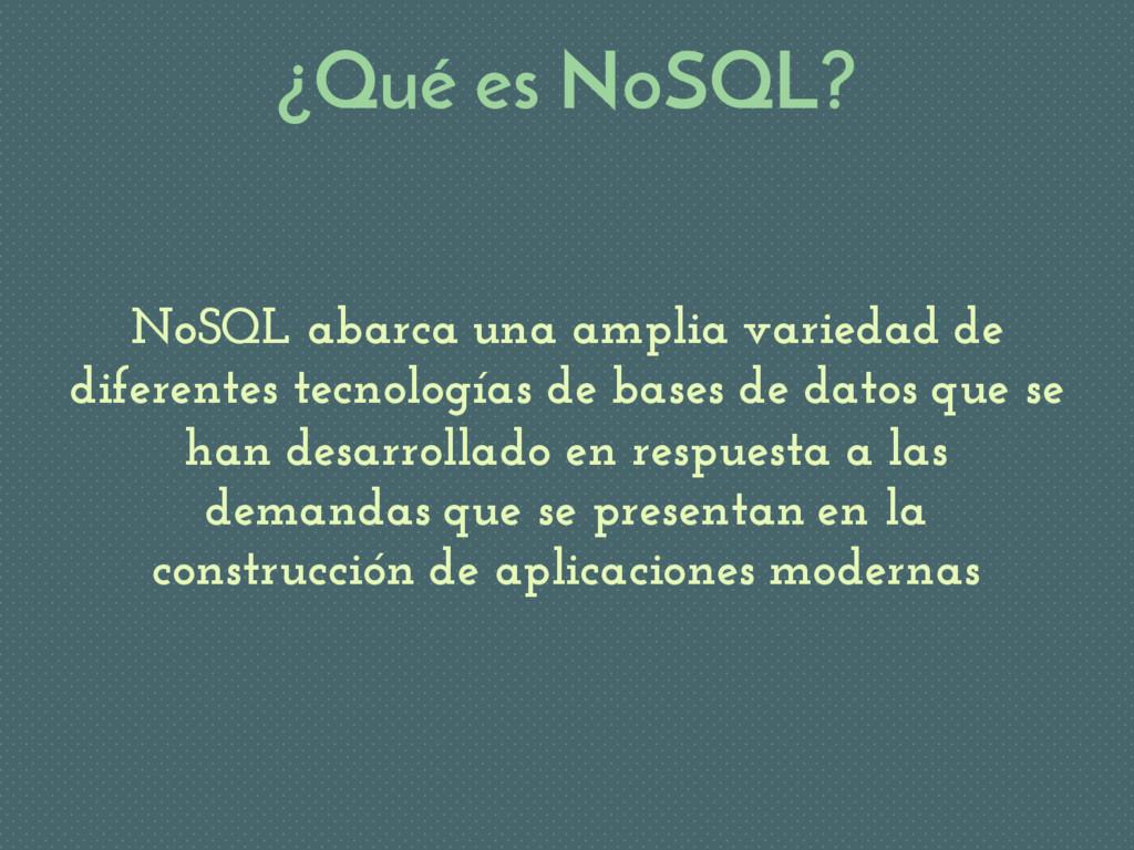 ¿Qué es NoSQL? NoSQL abarca una amplia variedad...