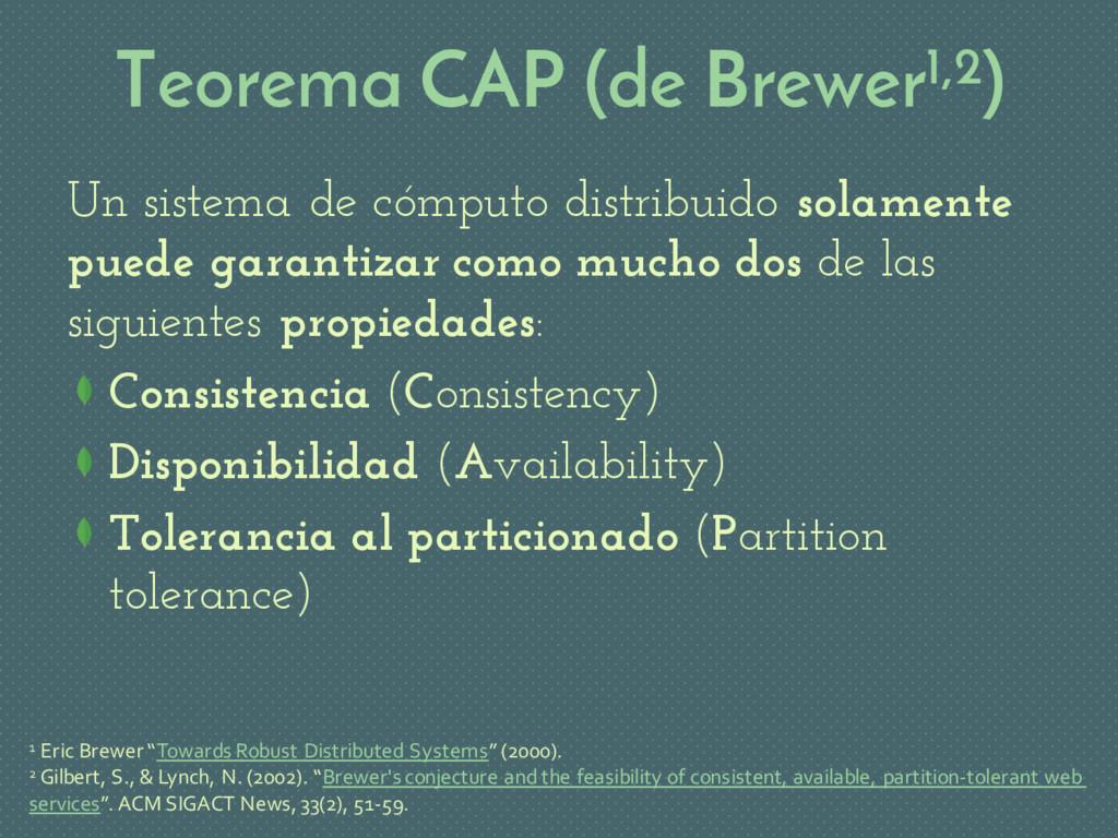 Teorema CAP (de Brewer1,2) Un sistema de cómput...