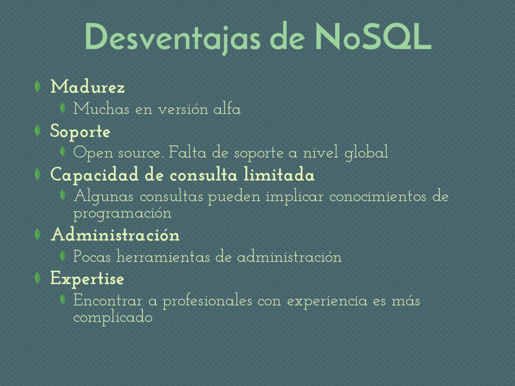 Desventajas de NoSQL Madurez Muchas en versión ...