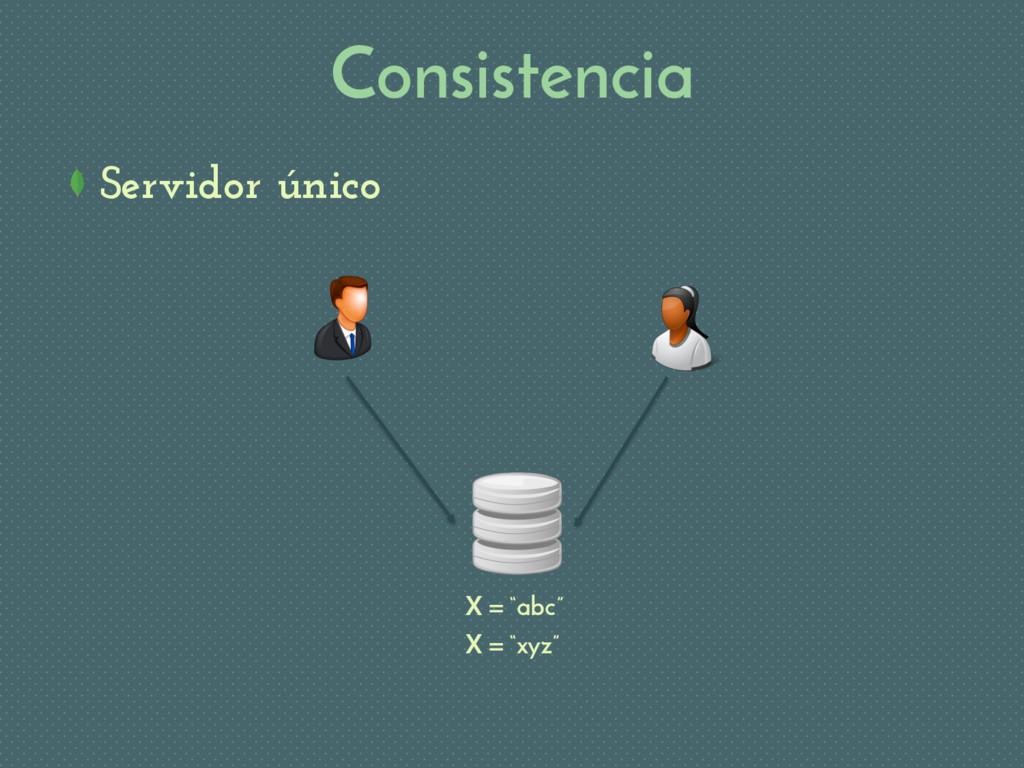 "Consistencia Servidor único X = ""abc"" X = ""xyz"""