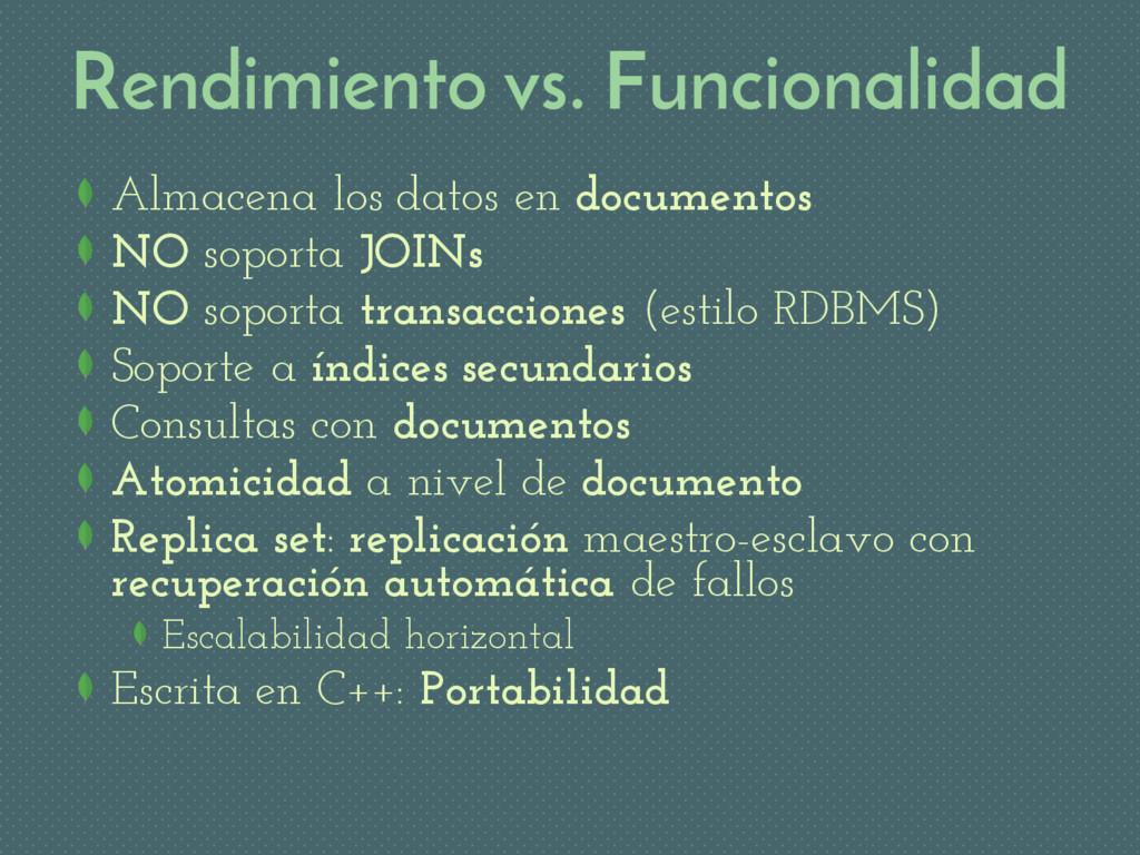 Rendimiento vs. Funcionalidad Almacena los dato...