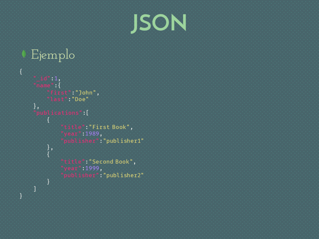 "JSON Ejemplo { ""_id"":1, ""name"":{ ""first"":""John""..."