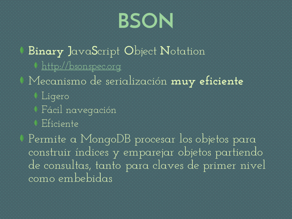 BSON Binary JavaScript Object Notation http://b...