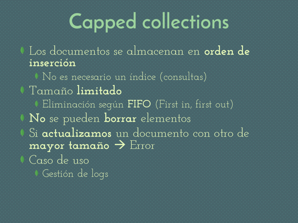 Capped collections Los documentos se almacenan ...