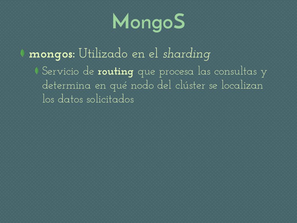 MongoS mongos: Utilizado en el sharding Servici...