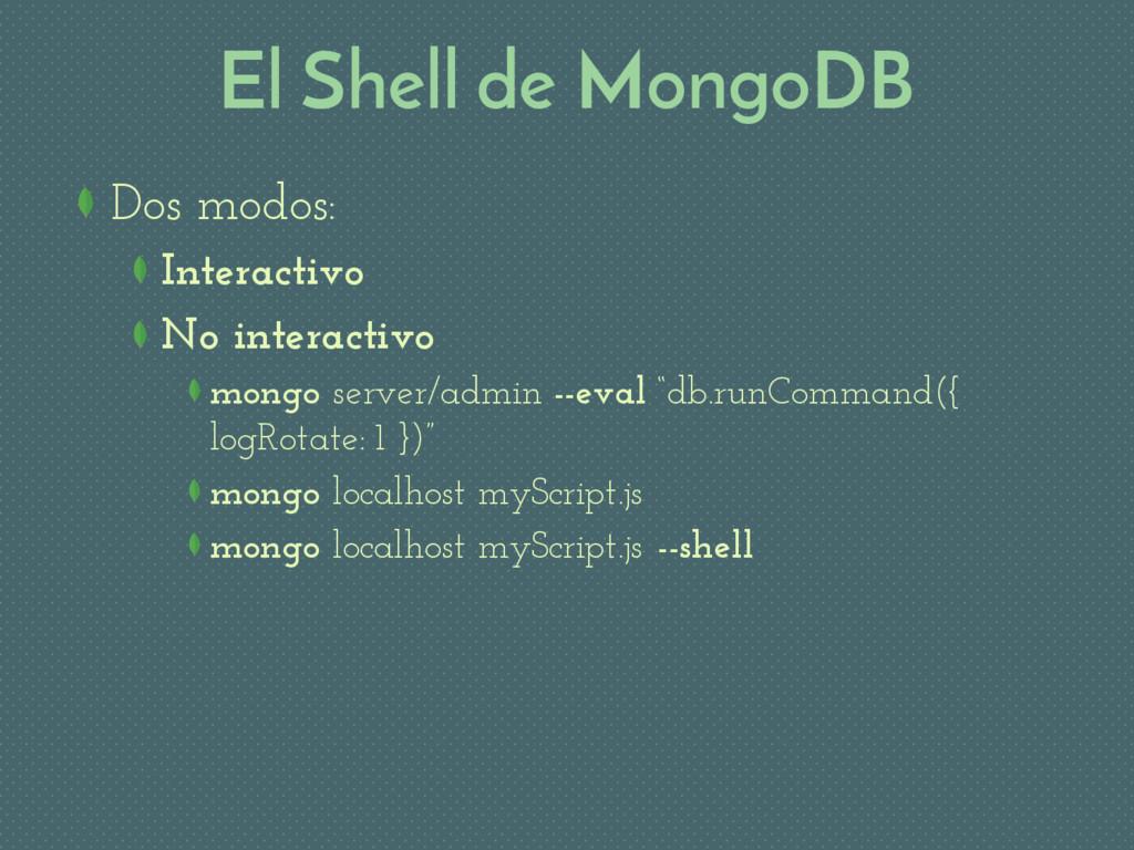 El Shell de MongoDB Dos modos: Interactivo No i...