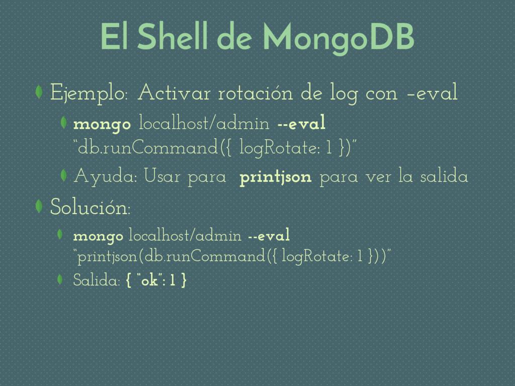 El Shell de MongoDB Ejemplo: Activar rotación d...