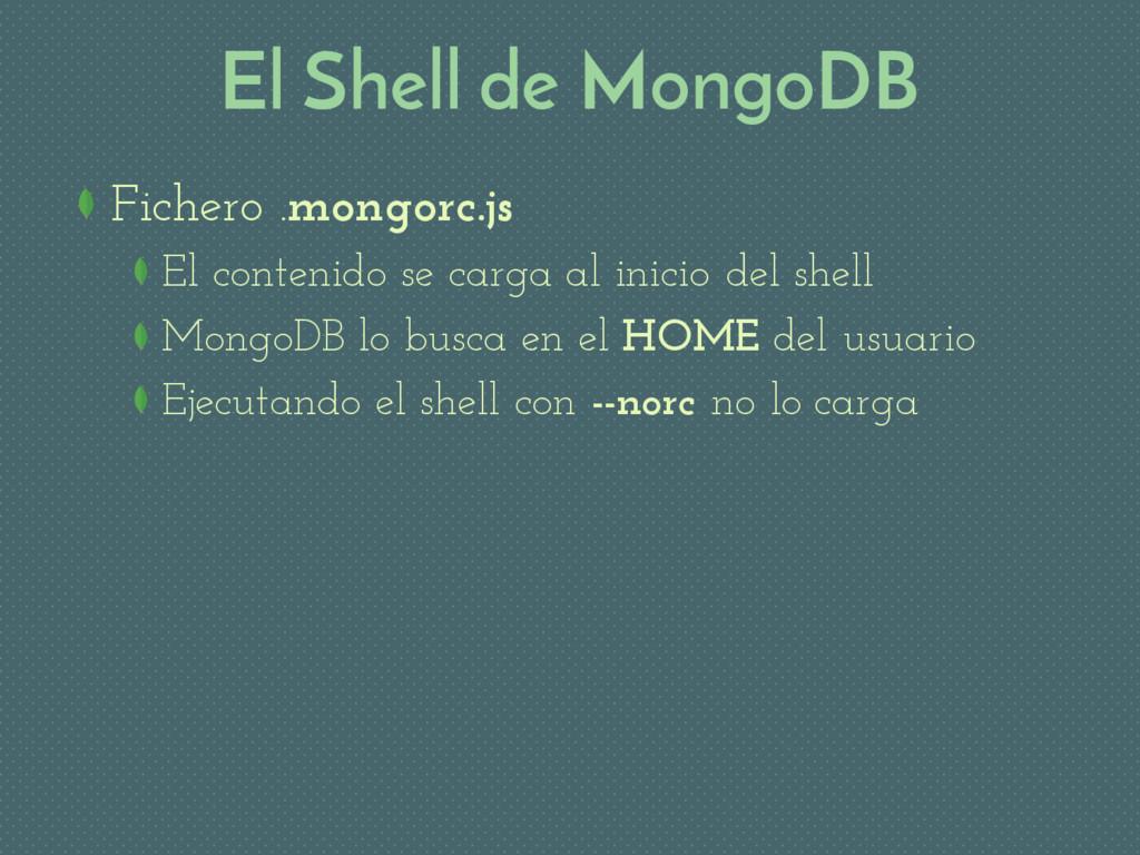 El Shell de MongoDB Fichero .mongorc.js El cont...