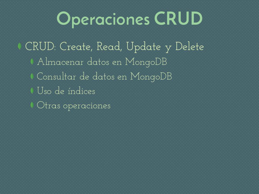 Operaciones CRUD CRUD: Create, Read, Update y D...