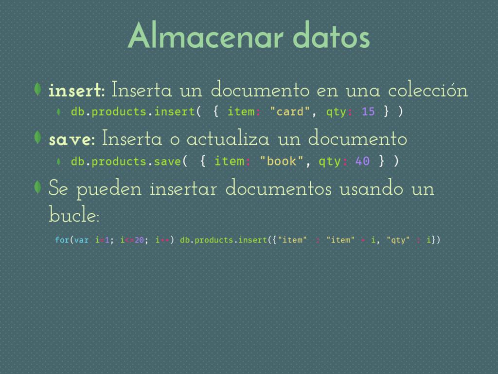 Almacenar datos insert: Inserta un documento en...