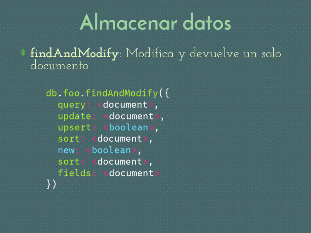 Almacenar datos findAndModify: Modifica y devue...