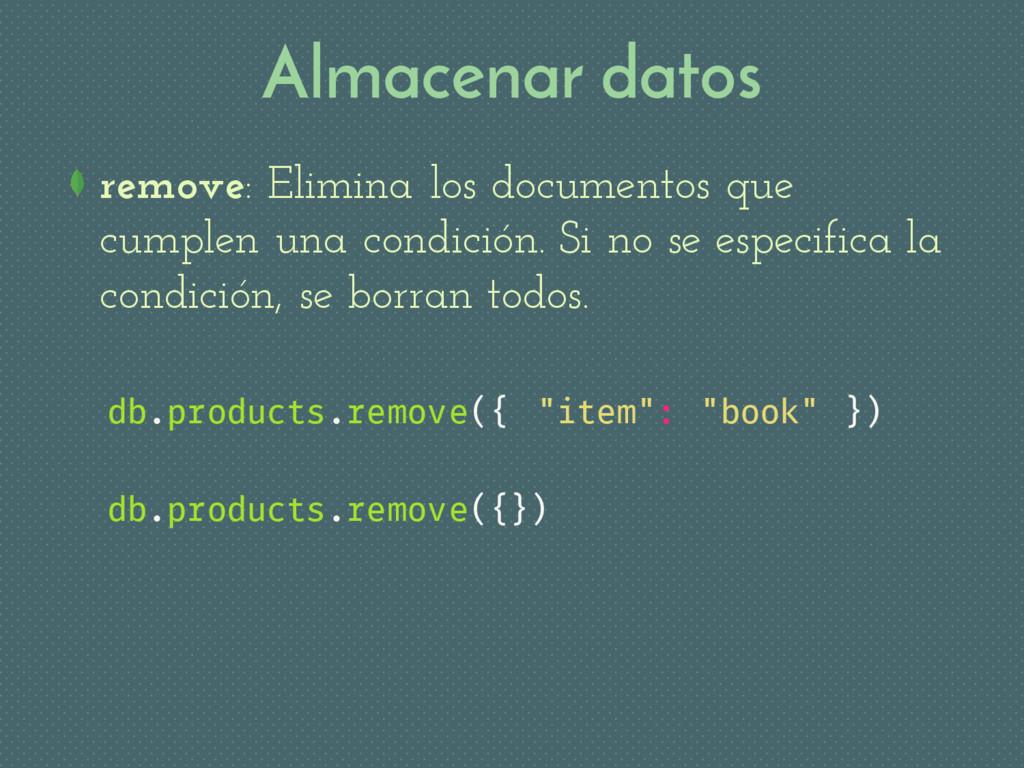 Almacenar datos remove: Elimina los documentos ...