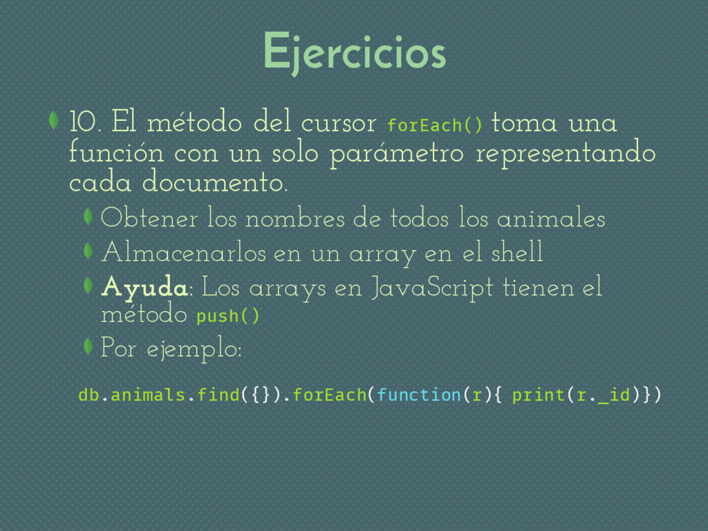 Ejercicios 10. El método del cursor forEach() t...