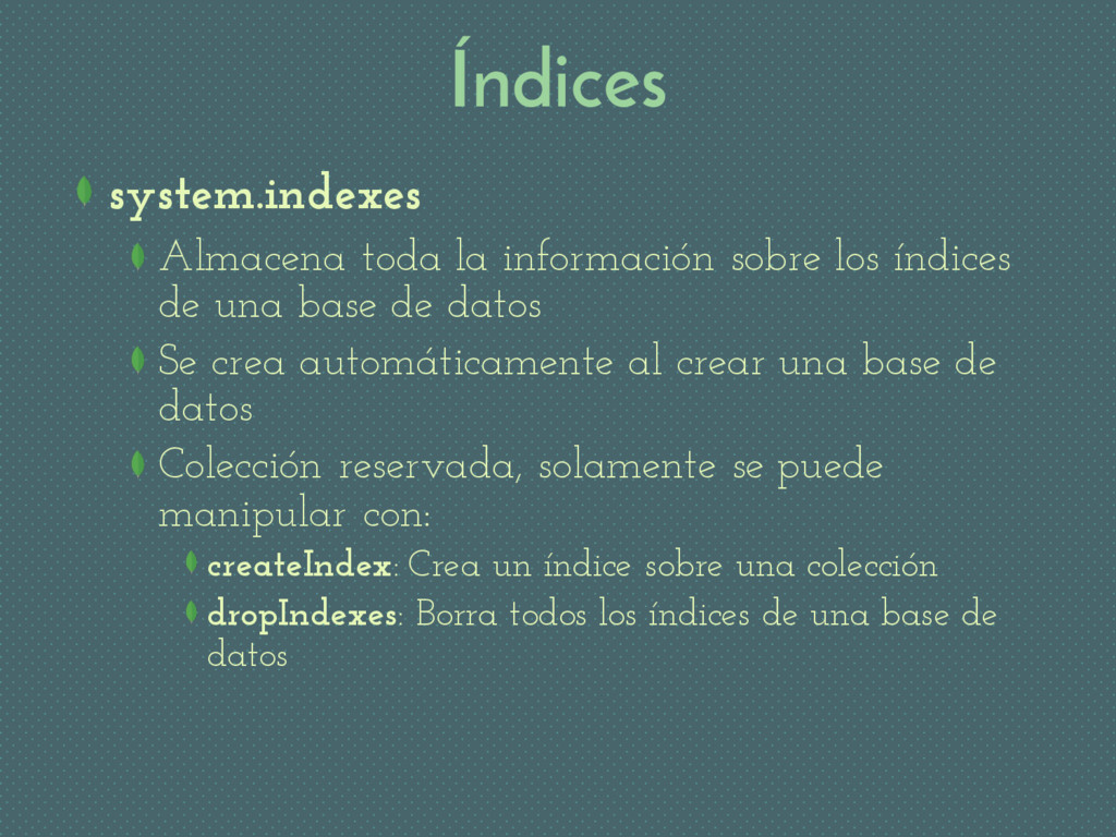 Índices system.indexes Almacena toda la informa...