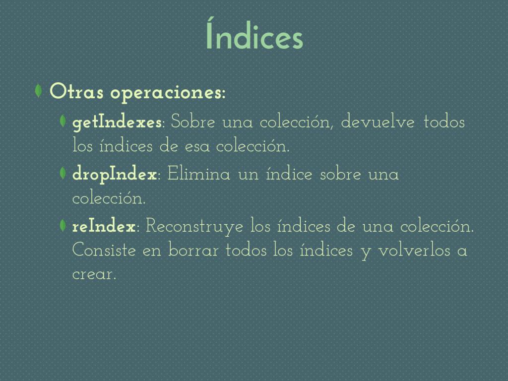 Índices Otras operaciones: getIndexes: Sobre un...