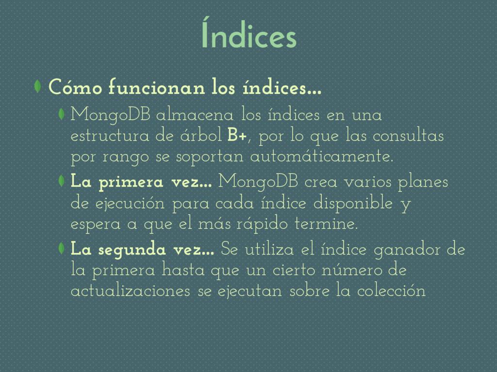 Índices Cómo funcionan los índices… MongoDB alm...