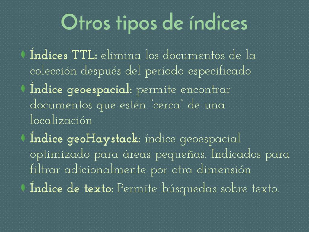 Otros tipos de índices Índices TTL: elimina los...