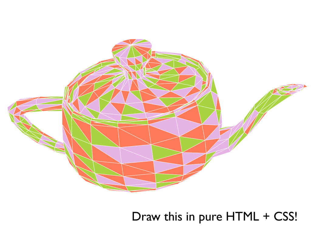 Draw this in pure HTML + CSS!