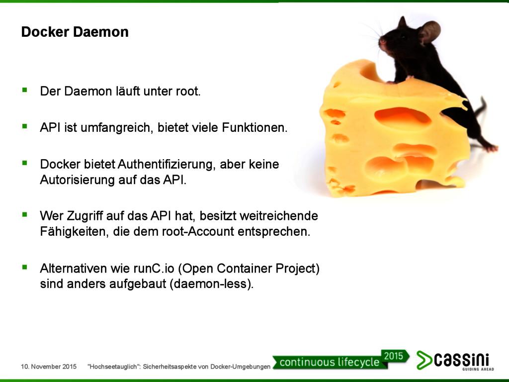 Docker Daemon § Der Daemon läuft unter root. §...